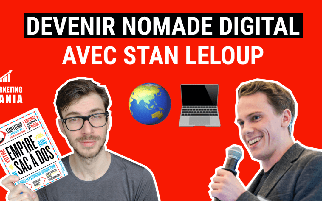 STAN LELOUP DE MARKETING MANIA : DEVENIR NOMADE DIGITAL ET CRÉER SON EMPIRE