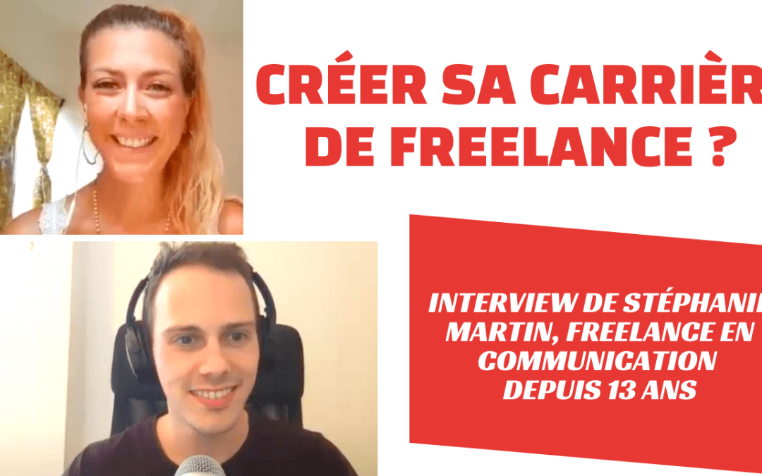CRÉER SA CARRIÈRE DE FREELANCE ? INTERVIEW DE STÉPHANIE MARTIN, FREELANCE NOMADE EN COMMUNICATION