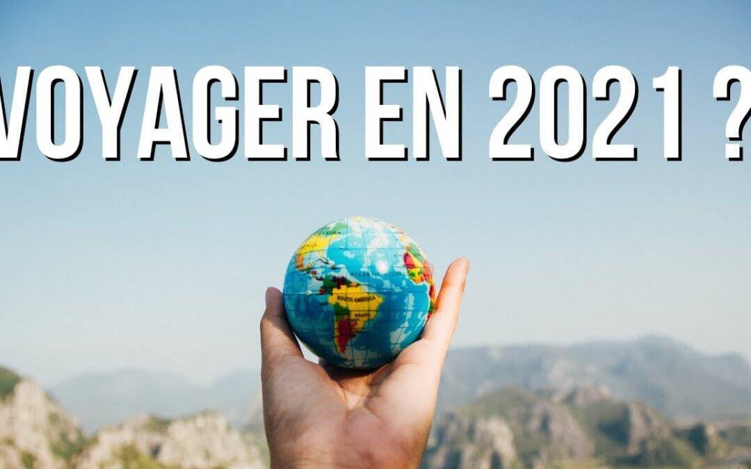 COVID : COMMENT ET OÙ VOYAGER EN 2021 [STRATÉGIE & DESTINATIONS] 🌏✈️